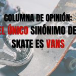 Columna de opinión: El único sinónimo de skate es Vans